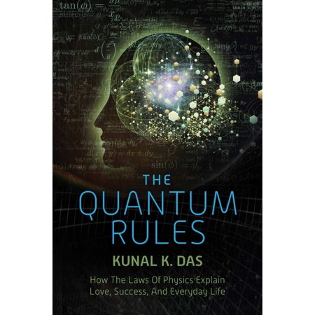 The Quantum Rules : How the Laws of Physics Explain Love, Success, and Everyday (Examples Of Quantum Physics In Everyday Life)