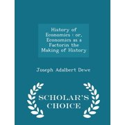 History of Economics : Or, Economics as a Factorin the Making of History - Scholar's Choice Edition