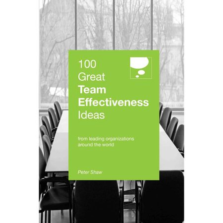 100 Great Team Effectiveness Ideas : From Leading Organizations Around the - Team Recognition Ideas