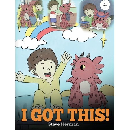I Got This! : A Dragon Book to Teach Kids That They Can Handle Everything. a Cute Children Story to Give Children Confidence in Handling Difficult -