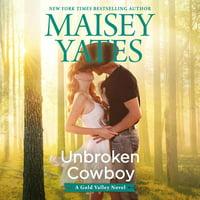Gold Valley Novels, 6: Unbroken Cowboy (Audiobook)
