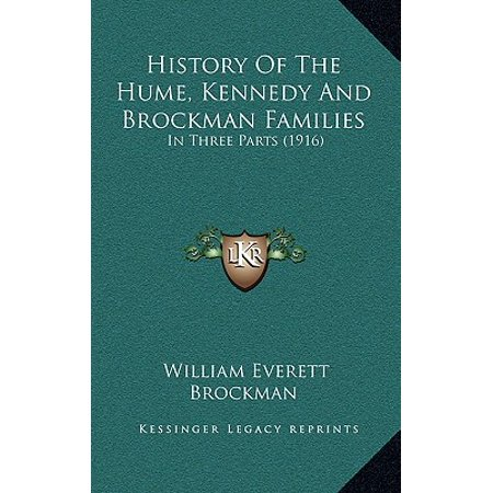 History of the Hume, Kennedy and Brockman Families : In Three Parts