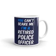 11 oz Retirement Gift You Can't Scare Me I'm Retired Police Officer Cop Ceramic Coffee Tea Mug Navy