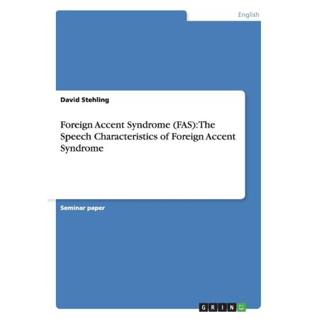 Foreign Accent Syndrome  Fas   The Speech Characteristics Of Foreign Accent Syndrome