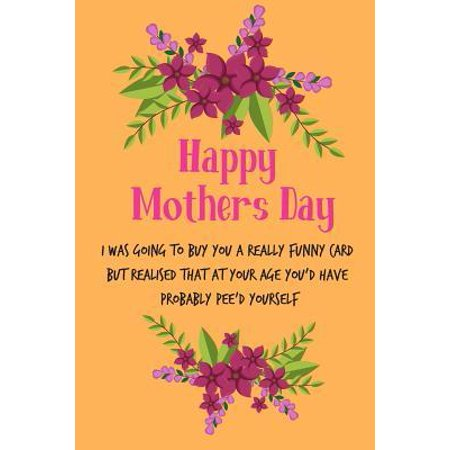 Happy Mother's Day, I Was Going to Buy You: Pretty Floral Cute Mother's Day Notebook from Son Daughter - Funny, Cheeky Birthday Joke Journal Mum (Mom)