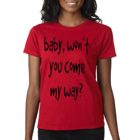 New Way 105 - Women's T-Shirt Baby Won't You Come My (My Gear Fit Won T Turn On)
