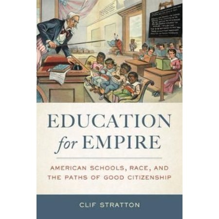 Education For Empire  American Schools  Race  And The Paths Of Good Citizenship