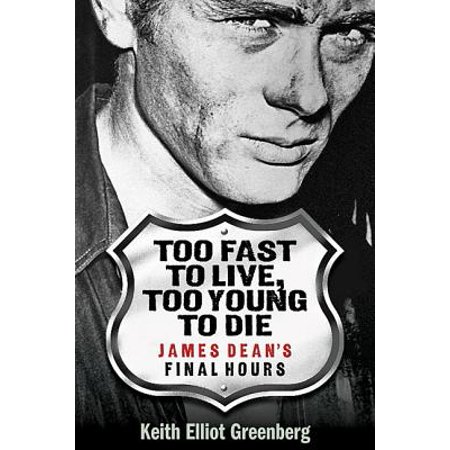 Too Fast to Live, Too Young to Die : James Dean's Final