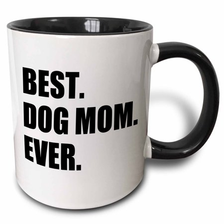 3dRose Best Dog Mom Ever - fun pet owner gifts for her - animal lover text - Two Tone Black Mug,