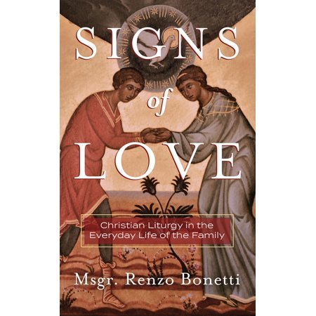 Signs of Love: Christian Liturgy in the Everyday Life of the Family -