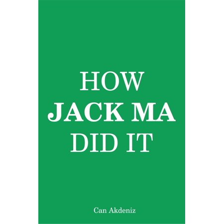 How Jack Ma Did It: An Analysis of Alibaba's Success (Best Business Books) -