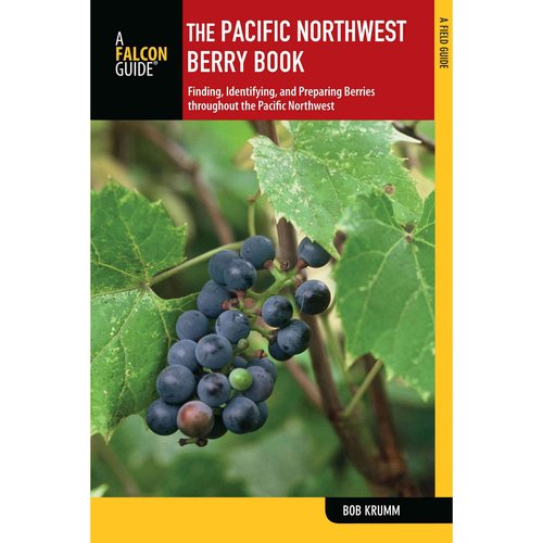 The Pacific Northwest Berry Book: Finding, Identifying, and Preparing Berries Throughout the Pacific Northwest