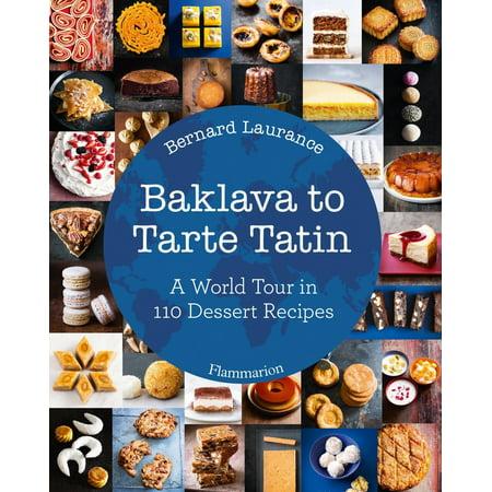 - Baklava to Tarte Tatin : A World Tour in 110 Dessert Recipes
