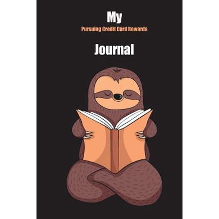 My Pursuing Credit Card Rewards Journal : With A Cute Sloth Reading, Blank Lined Notebook Journal Gift Idea With Black Background