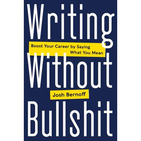 Boost Writing - Writing Without Bullshit : Boost Your Career by Saying What You Mean