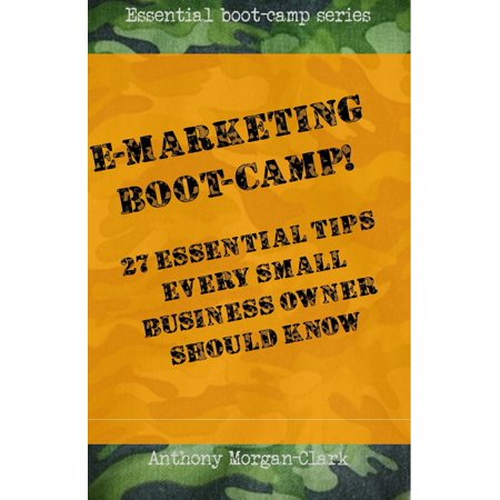 E-marketing Boot-Camp! 27 Essential Tips Every Small Business Owner Should Know. - eBook