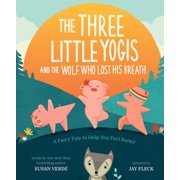 Feel-Good Fairy Tales: The Three Little Yogis and the Wolf Who Lost His Breath : A Fairy Tale to Help You Feel Better (Hardcover)