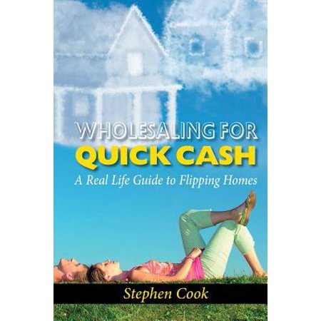 Wholesaling for Quick Cash : A Real Life Guide to Flipping