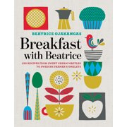 Breakfast with Beatrice : 250 Recipes from Sweet Cream Waffles to Swedish Farmer's Omelets