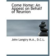 Come Home : An Appeal on Behalf of Reunion