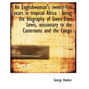 An Englishwoman's Twenty-Five Years in Tropical Africa : Being the Biography of Gwen Elen Lewis, MIS