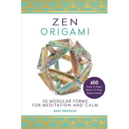 Zen Origami : 20 Modular Forms for Meditation and Calm: 400 Sheets of Origami Paper in 10 Unique Designs (Sample Of A N 400 Application Form)
