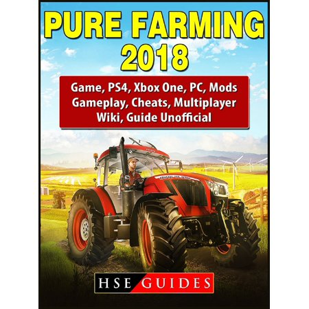 Pure Farming 2018 Game, PS4, Xbox One, PC, Mods, Gameplay, Cheats, Multiplayer, Wiki, Guide Unofficial - eBook (Purse Game)