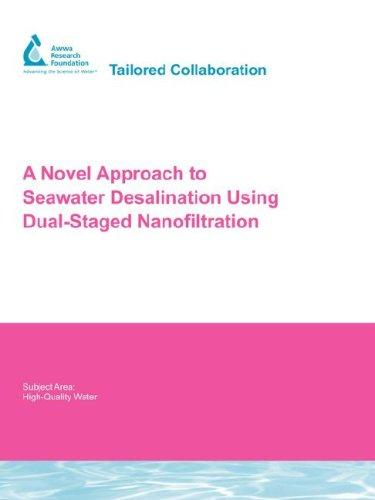 Click here to buy A Novel Approach to Seawater Desalination Using Dual-Staged Nanofiltration: Awwarf Report 91118f.