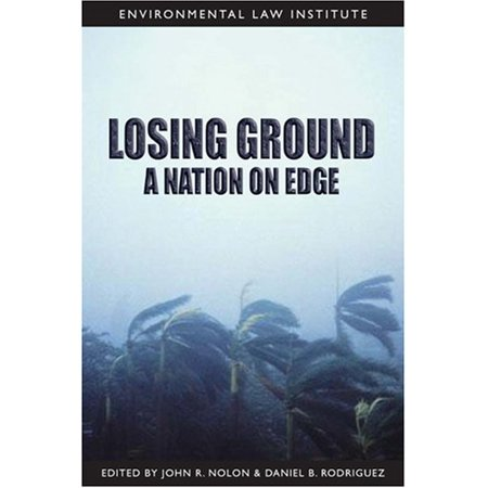 Losing Ground: A Nation On Edge (Environmental Law Institute) [Paperback] Nolon, John and Rodriguez, (Soft Ground)