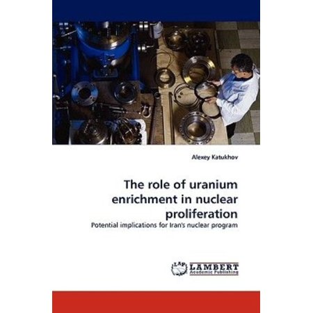 The Role of Uranium Enrichment in Nuclear Proliferation - image 1 of 1