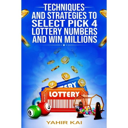 Techniques and Strategies to select Pick 4 Lottery Numbers and Win Millions: Learn how to select your Pick 4 Lottery winning numbers and start winning!
