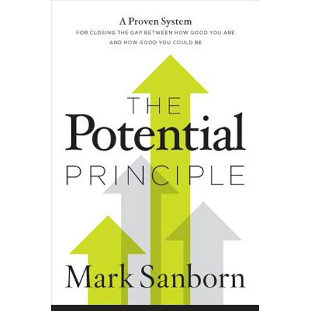 The Potential Principle : A Proven System for Closing the Gap Between How Good You Are and How Good You Could