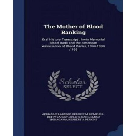The Mother Of Blood Banking  Oral History Transcript  Irwin Memorial Blood Bank And The American Association Of Blood Banks  1944 1994   199