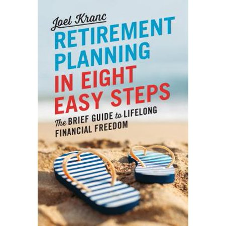 Retirement Planning in 8 Easy Steps : The Brief Guide to Lifelong Financial (Monthly Retirement Planning Worksheet Chapter 8 Answers)