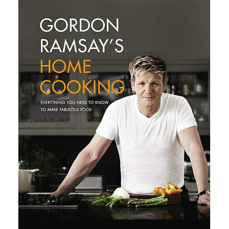 Gordon Ramsay's Home Cooking : Everything You Need to Know to Make Fabulous Food (Hardcover)