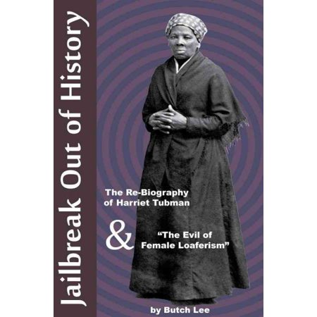 Jailbreak Out Of History   The Re Biography Of Harriet Tubman And   The Evil Of Female Loaferism