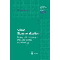 Silicon Biomineralization : Biology -- Biochemistry -- Molecular Biology -- Biotechnology