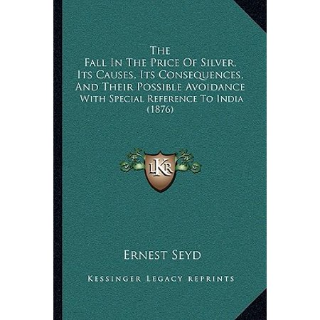 The Fall in the Price of Silver, Its Causes, Its Consequences, and Their Possible Avoidance : With Special Reference to India (Gender Imbalance In India Causes And Consequences)