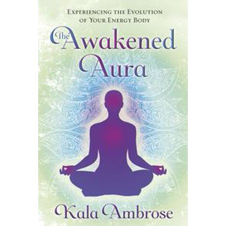 The Awakened Aura: Experiencing the Evolution of Your Energy Body - eBook (Evolution Body)