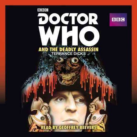 Doctor Who and the Deadly Assassin : A 4th Doctor Novelisation (The Deadly Assassin Doctor Who)