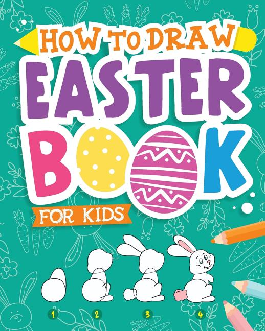 How To Draw - Easter Book for Kids: A Creative Step-by ...