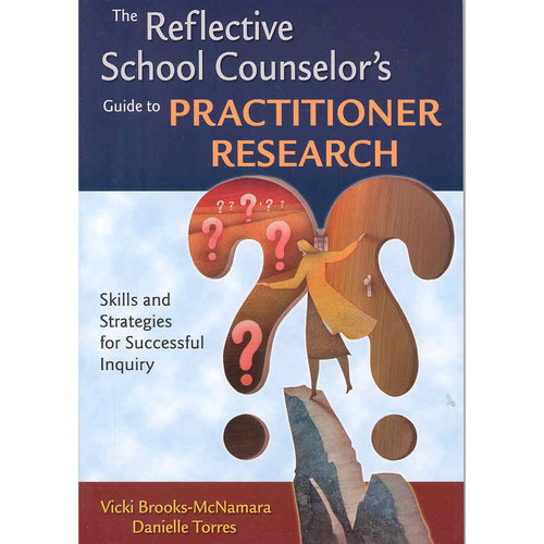 The Reflective School Counselor's Guide to Practitioner Research: Skills and Strategies for Successful Inquiry