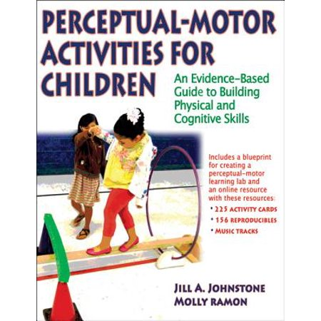 Perceptual-Motor Activities for Children with Web Resource : An Evidence-Based Guide to Building Physical and Cognitive -