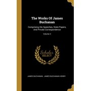 The Works Of James Buchanan : Comprising His Speeches, State Papers, And Private Correspondence; Volume 3