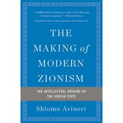 The Making of Modern Zionism : The Intellectual Origins of the Jewish State