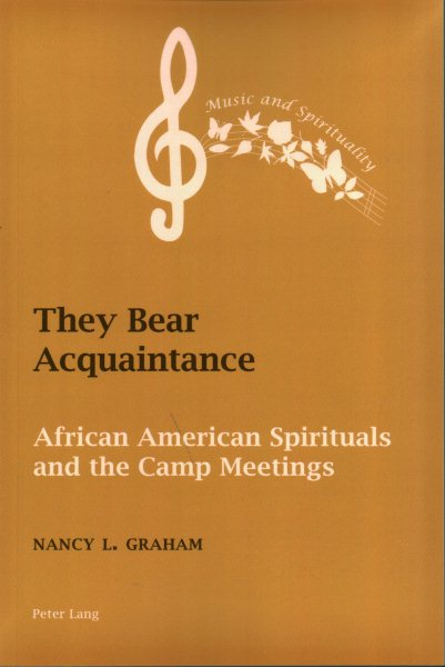 They Bear Acquaintance : African American Spirituals and the Camp Meetings by