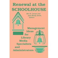 Renewal at the Schoolhouse : : Management Ideas for Library Media Specialists and Administrators