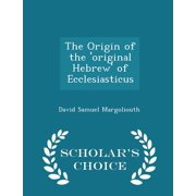 The Origin of the 'original Hebrew' of Ecclesiasticus - Scholar's Choice Edition