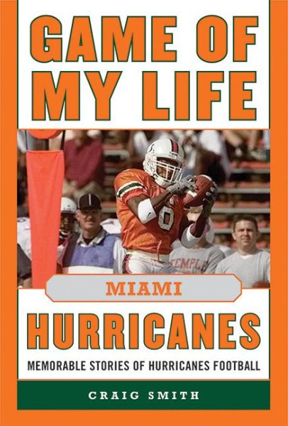 Game of My Life: Miami Hurricanes : Memorable Stories of Hurricanes Football by