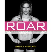 ROAR : How to Match Your Food and Fitness to Your Unique Female Physiology for Optimum Performance, Great Health, and a Strong, Lean Body for Life
